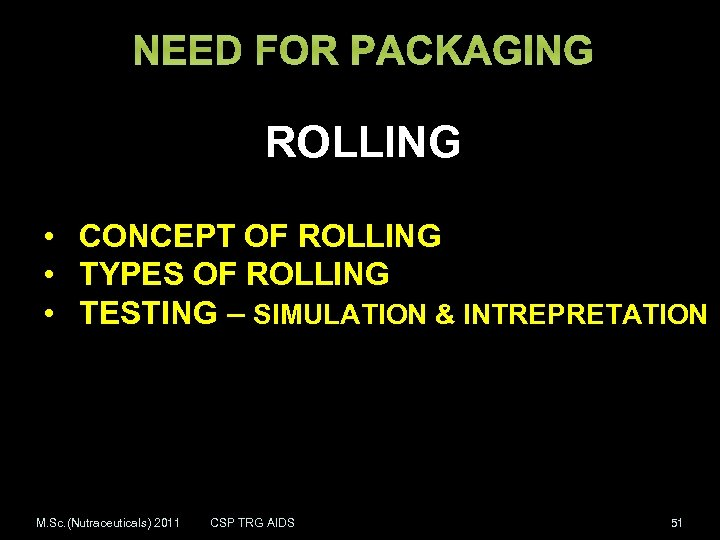 NEED FOR PACKAGING ROLLING • CONCEPT OF ROLLING • TYPES OF ROLLING • TESTING