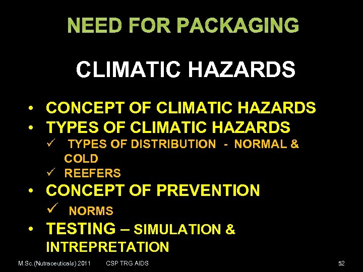 NEED FOR PACKAGING CLIMATIC HAZARDS • CONCEPT OF CLIMATIC HAZARDS • TYPES OF CLIMATIC