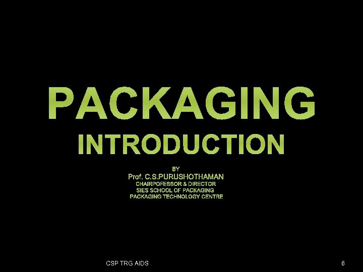 PACKAGING INTRODUCTION BY Prof. C. S. PURUSHOTHAMAN CHAIRPOFESSOR & DIRECTOR SIES SCHOOL OF PACKAGING