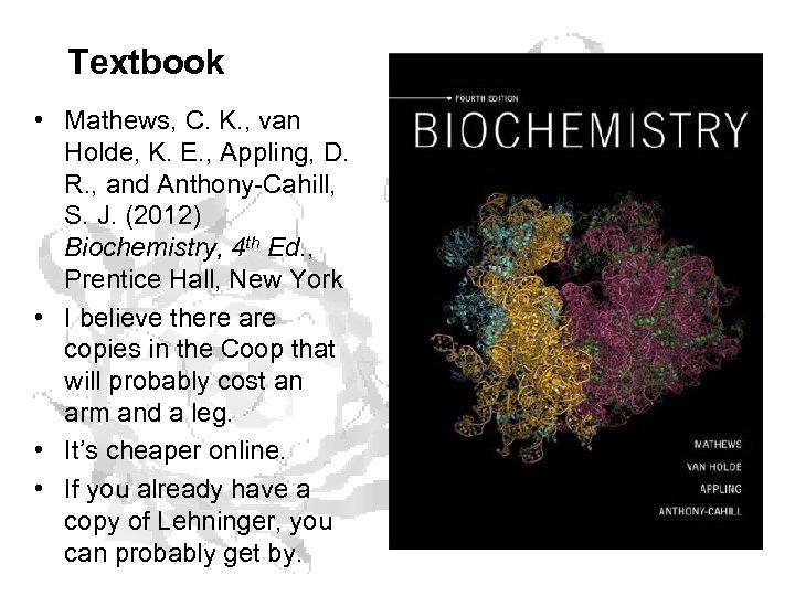 Textbook • Mathews, C. K. , van Holde, K. E. , Appling, D. R.
