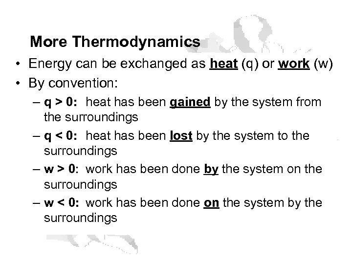 More Thermodynamics • Energy can be exchanged as heat (q) or work (w) •