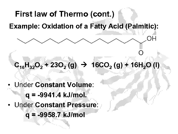 First law of Thermo (cont. ) Example: Oxidation of a Fatty Acid (Palmitic): C