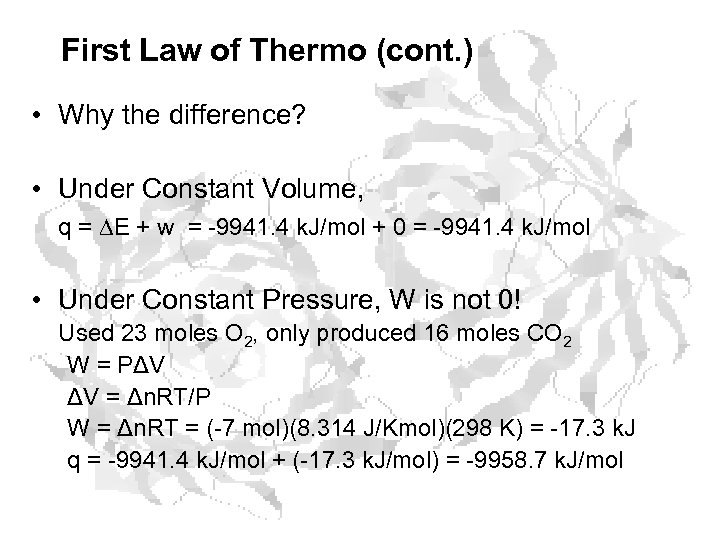 First Law of Thermo (cont. ) • Why the difference? • Under Constant Volume,