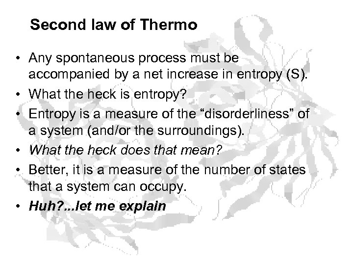 Second law of Thermo • Any spontaneous process must be accompanied by a net