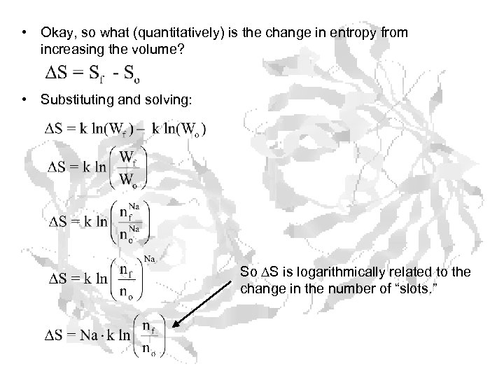 • Okay, so what (quantitatively) is the change in entropy from increasing the