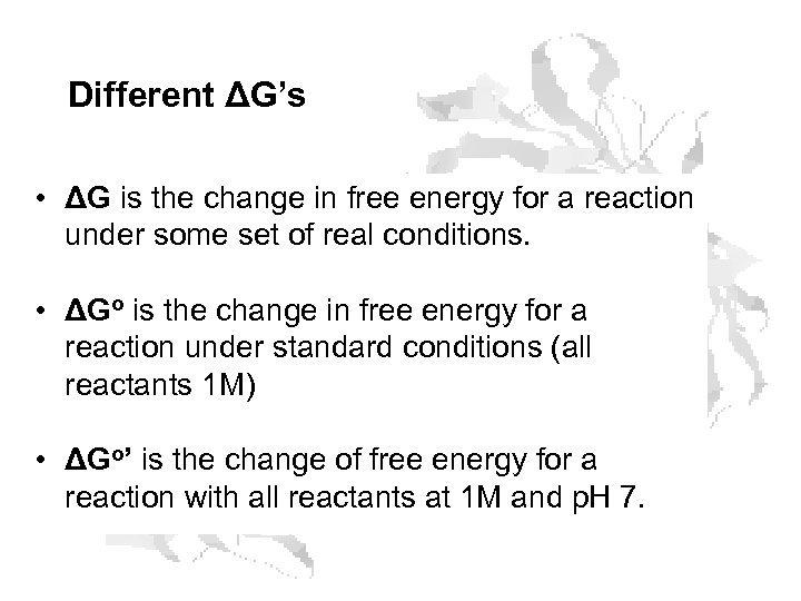 Different ΔG's • ΔG is the change in free energy for a reaction under