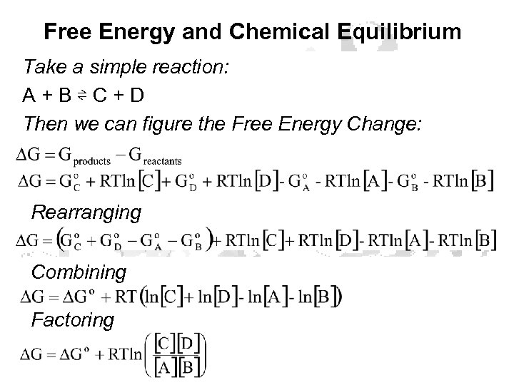 Free Energy and Chemical Equilibrium Take a simple reaction: A + B ⇌ C
