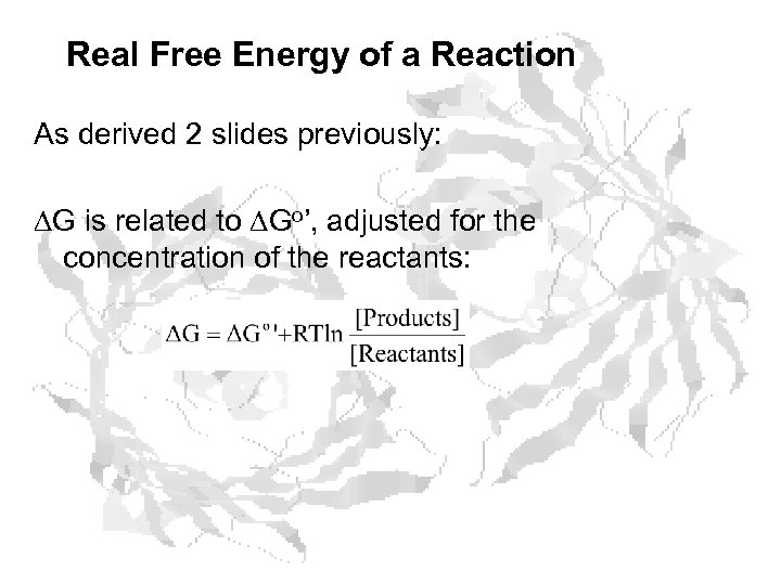 Real Free Energy of a Reaction As derived 2 slides previously: G is related