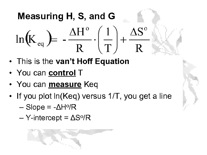 Measuring H, S, and G • • This is the van't Hoff Equation You