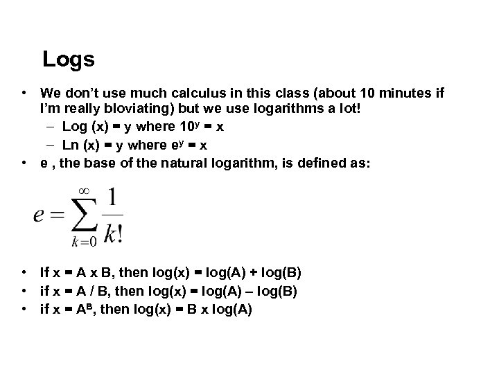 Logs • We don't use much calculus in this class (about 10 minutes if