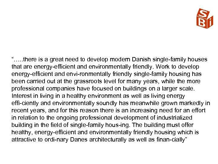 """""""…. . there is a great need to develop modern Danish single family houses"""