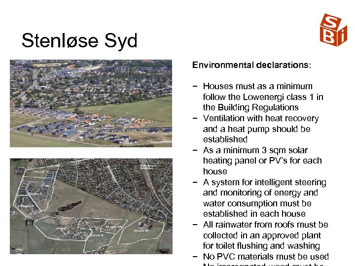 Stenløse Syd Environmental declarations: − Houses must as a minimum follow the Lowenergi class