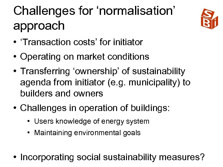 Challenges for 'normalisation' approach • 'Transaction costs' for initiator • Operating on market conditions