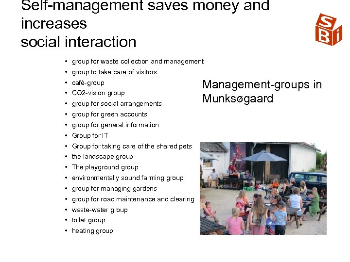 Self management saves money and increases social interaction • group for waste collection and