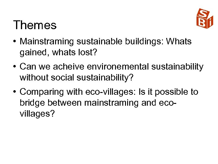 Themes • Mainstraming sustainable buildings: Whats gained, whats lost? • Can we acheive environemental