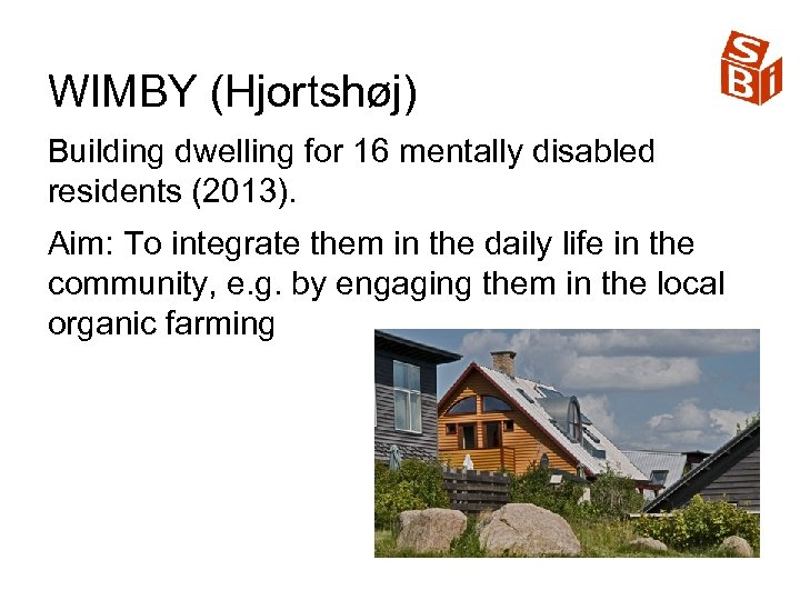 WIMBY (Hjortshøj) Building dwelling for 16 mentally disabled residents (2013). Aim: To integrate them