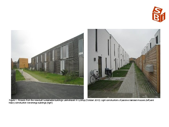 Figure 1. Pictures from the new built sustainable buildings Lærkehaven in Lystrup (October 2010):