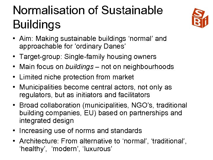 Normalisation of Sustainable Buildings • Aim: Making sustainable buildings 'normal' and approachable for 'ordinary