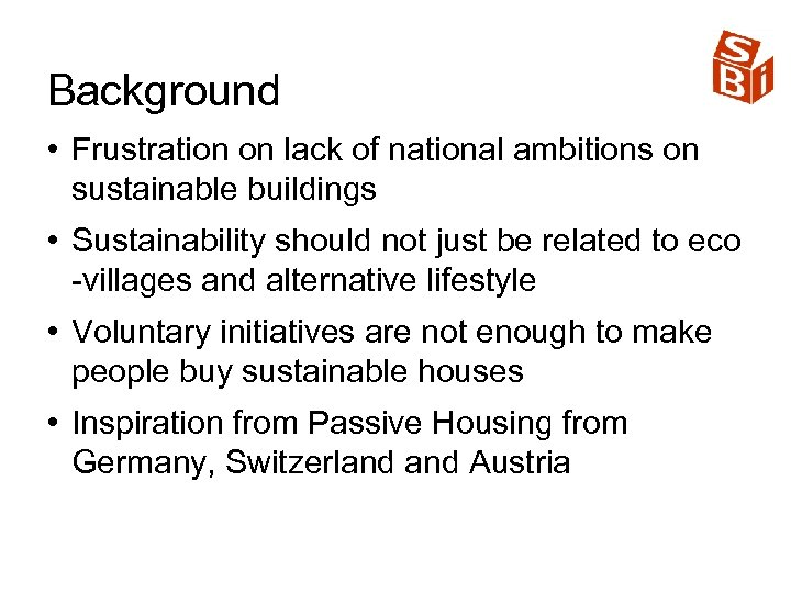 Background • Frustration on lack of national ambitions on sustainable buildings • Sustainability should