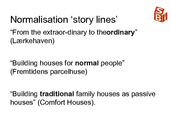 """Normalisation 'story lines' """"From the extraor dinary to theordinary"""" (Lærkehaven) """"Building houses for normal"""