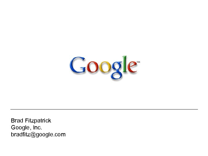 Brad Fitzpatrick Google, Inc. bradfitz@google. com