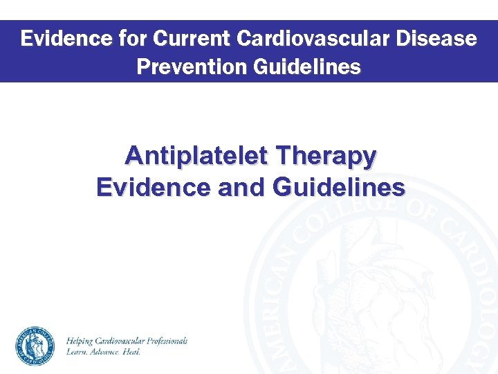 Evidence for Current Cardiovascular Disease Prevention Guidelines Antiplatelet Therapy Evidence and Guidelines