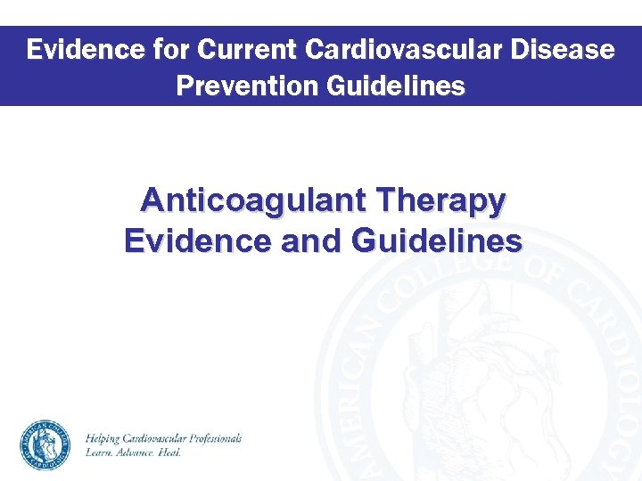 Evidence for Current Cardiovascular Disease Prevention Guidelines Anticoagulant Therapy Evidence and Guidelines