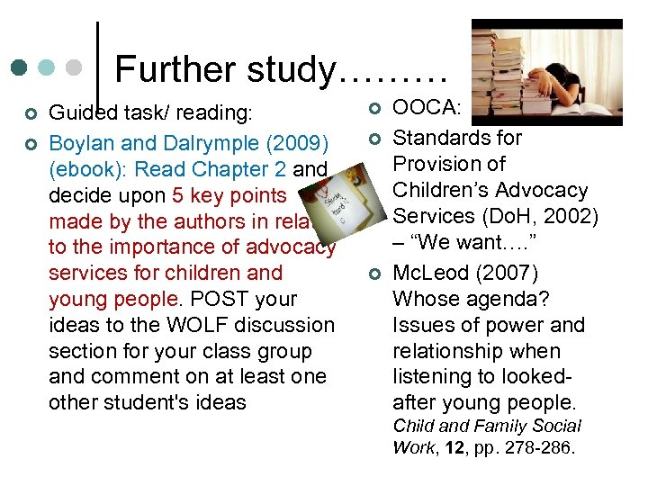 Further study……… ¢ ¢ Guided task/ reading: Boylan and Dalrymple (2009) (ebook): Read Chapter