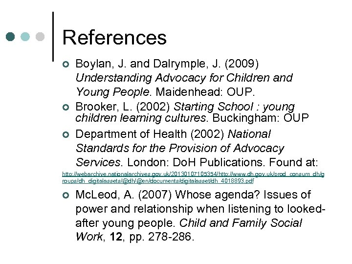 References ¢ ¢ ¢ Boylan, J. and Dalrymple, J. (2009) Understanding Advocacy for Children