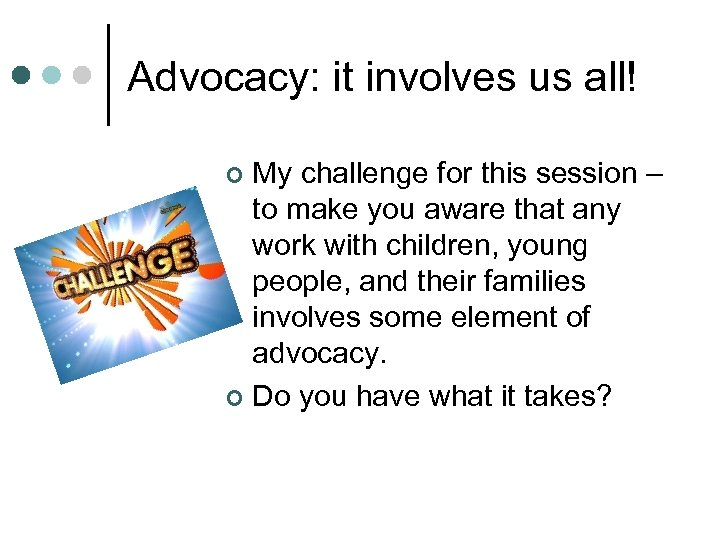 Advocacy: it involves us all! My challenge for this session – to make you