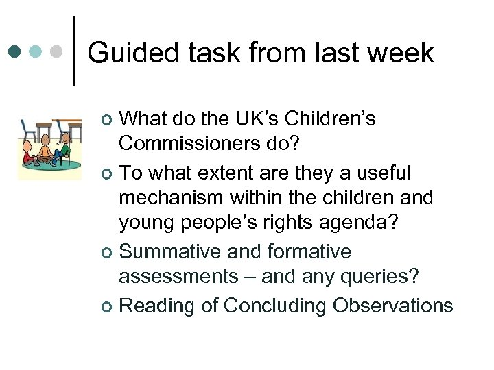 Guided task from last week What do the UK's Children's Commissioners do? ¢ To