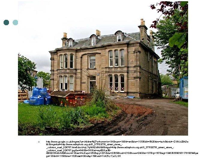 ¢ http: //www. google. co. uk/imgres? q=children%27 s+home+in+UK&num=10&hl=en&biw=1133&bih=582&tbm=isch&tbnid=-CU 9 i. Jv. Z 842 s.