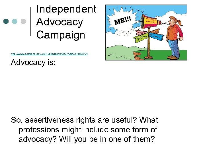 Independent Advocacy Campaign http: //www. scotland. gov. uk/Publications/2007/09/03145057/4 Advocacy is: So, assertiveness rights are