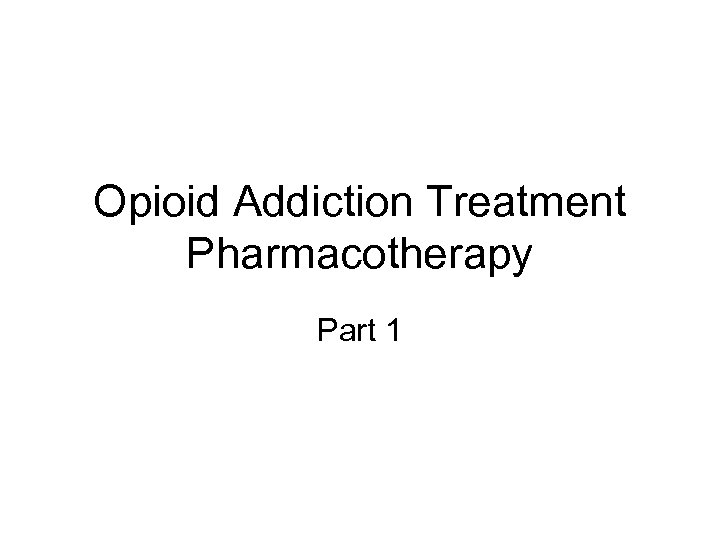 Opioid Addiction Treatment Pharmacotherapy Part 1