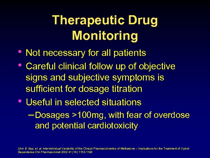 Therapeutic Drug Monitoring • Not necessary for all patients • Careful clinical follow up