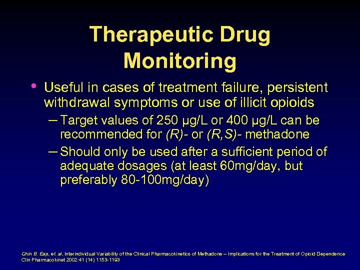 Therapeutic Drug Monitoring • Useful in cases of treatment failure, persistent withdrawal symptoms or