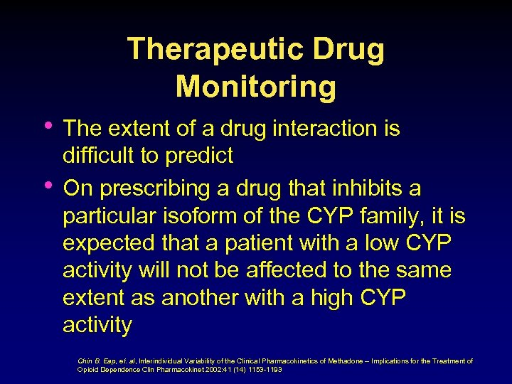 Therapeutic Drug Monitoring • The extent of a drug interaction is • difficult to