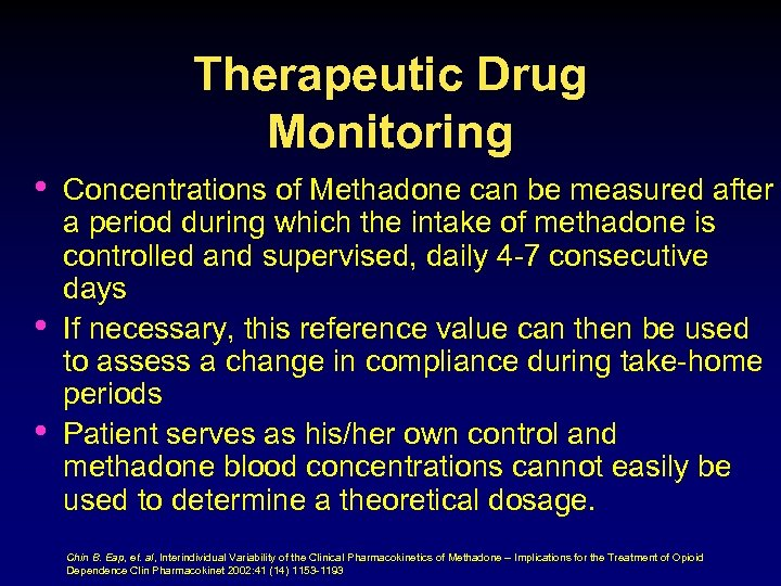 Therapeutic Drug Monitoring • • • Concentrations of Methadone can be measured after a