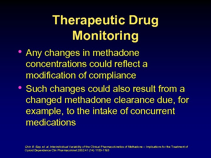 Therapeutic Drug Monitoring • Any changes in methadone • concentrations could reflect a modification