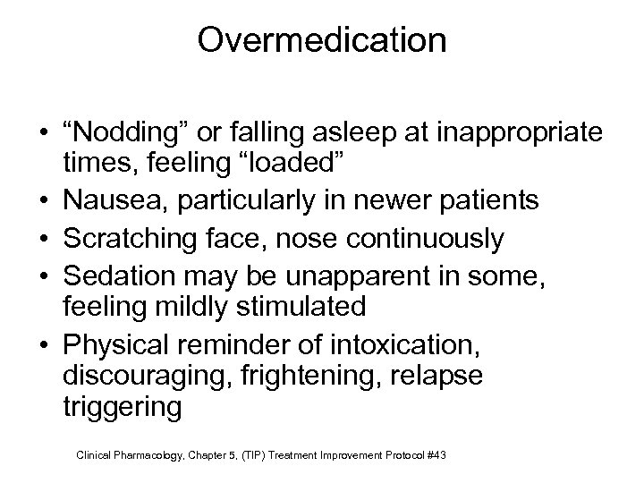 "Overmedication • ""Nodding"" or falling asleep at inappropriate times, feeling ""loaded"" • Nausea, particularly"