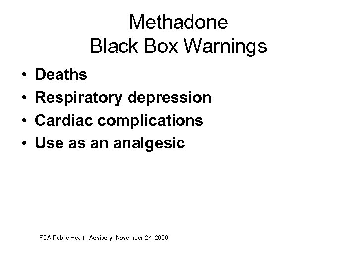 Methadone Black Box Warnings • • Deaths Respiratory depression Cardiac complications Use as an