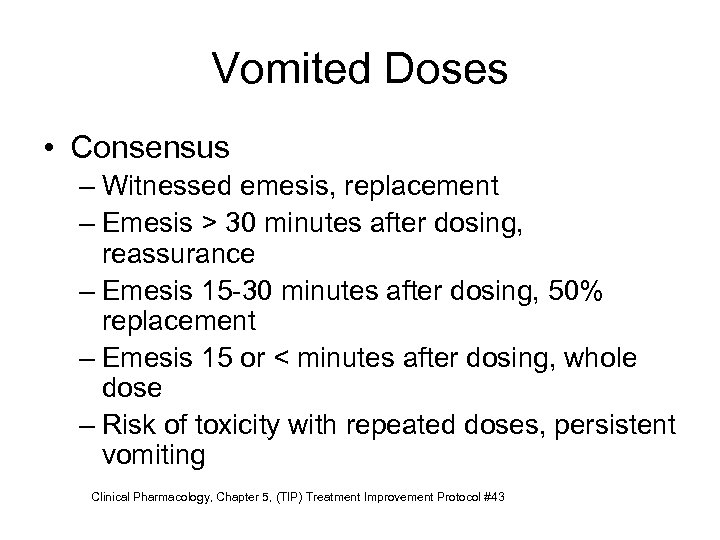 Vomited Doses • Consensus – Witnessed emesis, replacement – Emesis > 30 minutes after