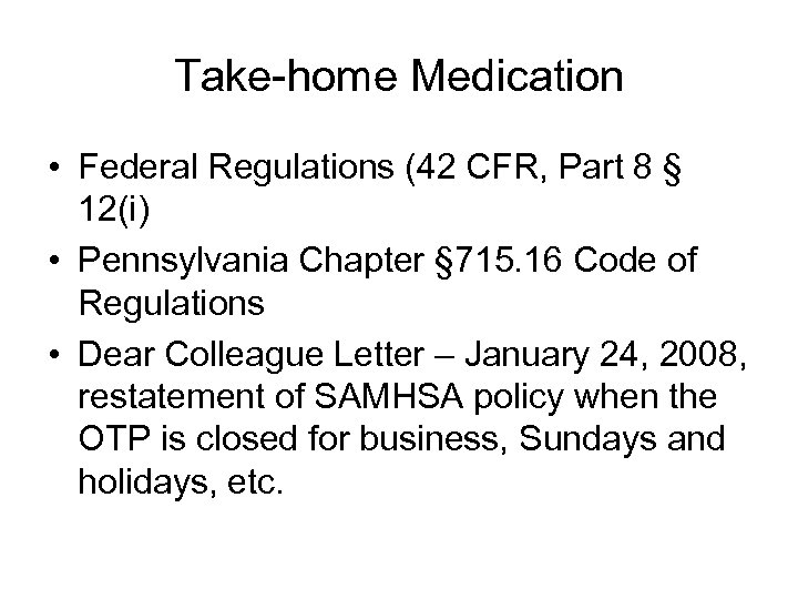 Take-home Medication • Federal Regulations (42 CFR, Part 8 § 12(i) • Pennsylvania Chapter