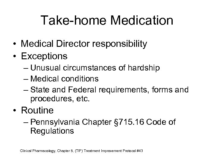 Take-home Medication • Medical Director responsibility • Exceptions – Unusual circumstances of hardship –