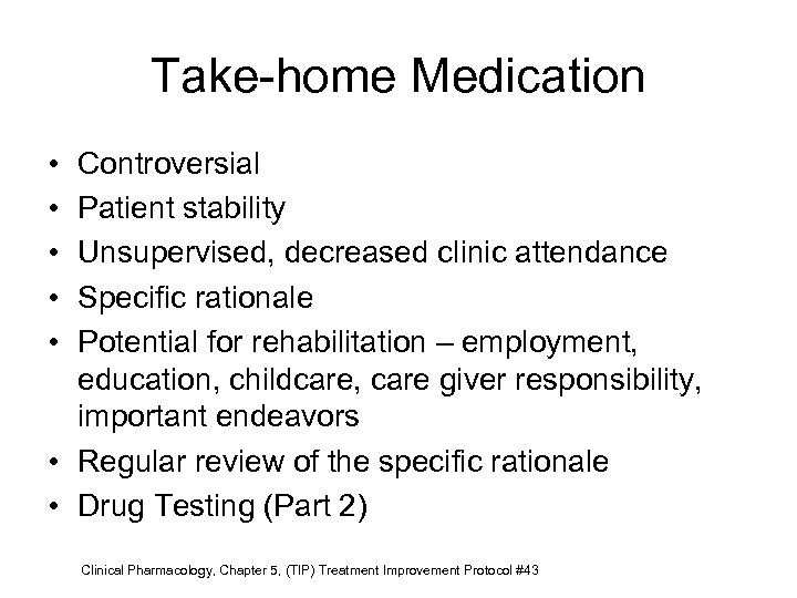 Take-home Medication • • • Controversial Patient stability Unsupervised, decreased clinic attendance Specific rationale