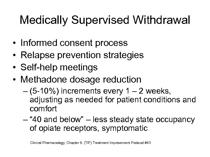 Medically Supervised Withdrawal • • Informed consent process Relapse prevention strategies Self-help meetings Methadone