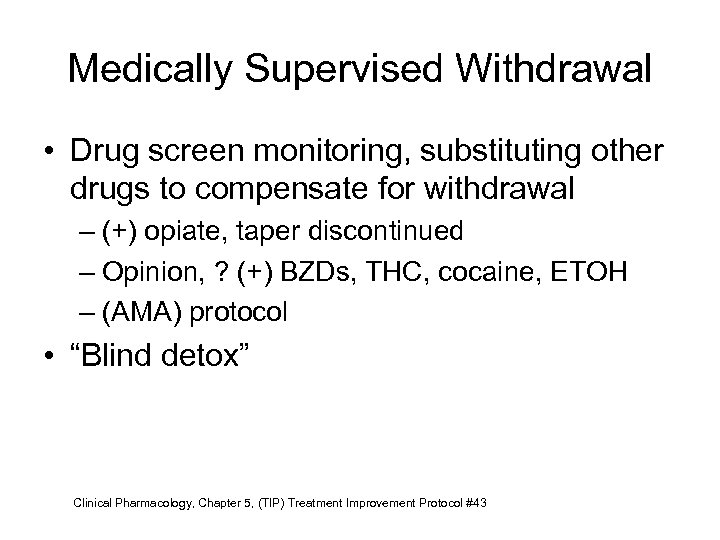 Medically Supervised Withdrawal • Drug screen monitoring, substituting other drugs to compensate for withdrawal