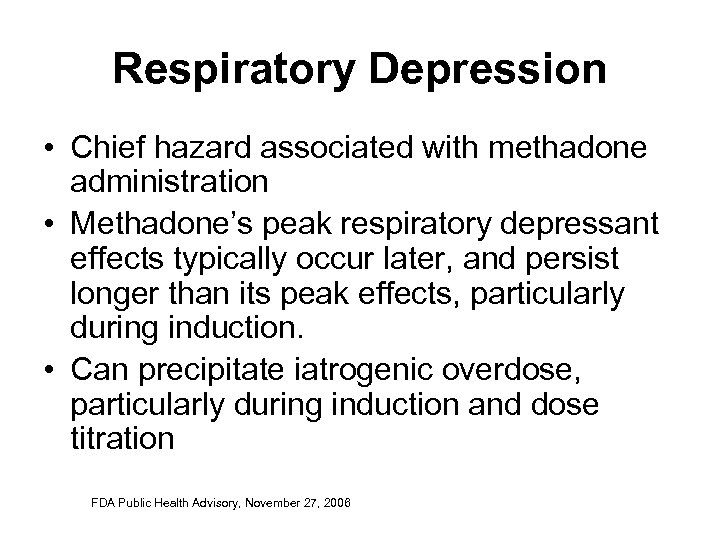 Respiratory Depression • Chief hazard associated with methadone administration • Methadone's peak respiratory depressant