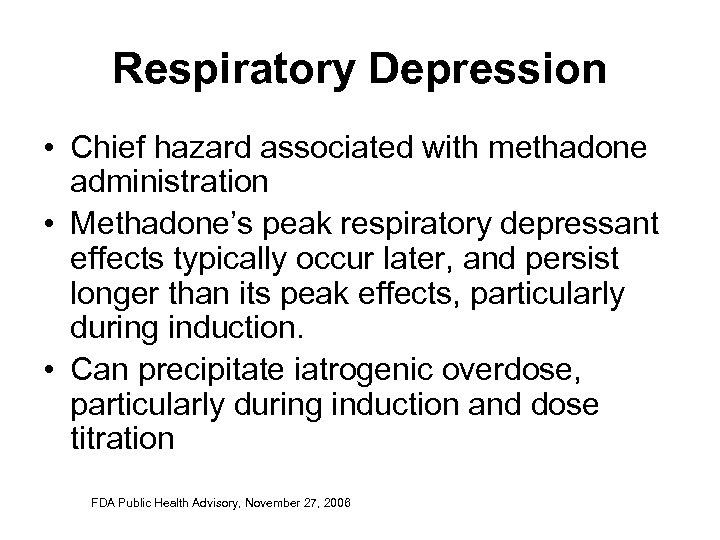 Respiratory Depression • Chief hazard associated with methadone administration • Methadone's peak respiratory depressant