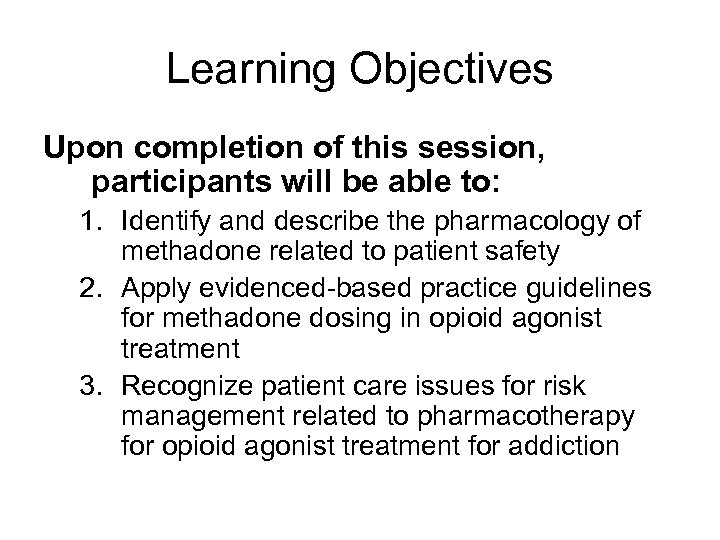 Learning Objectives Upon completion of this session, participants will be able to: 1. Identify